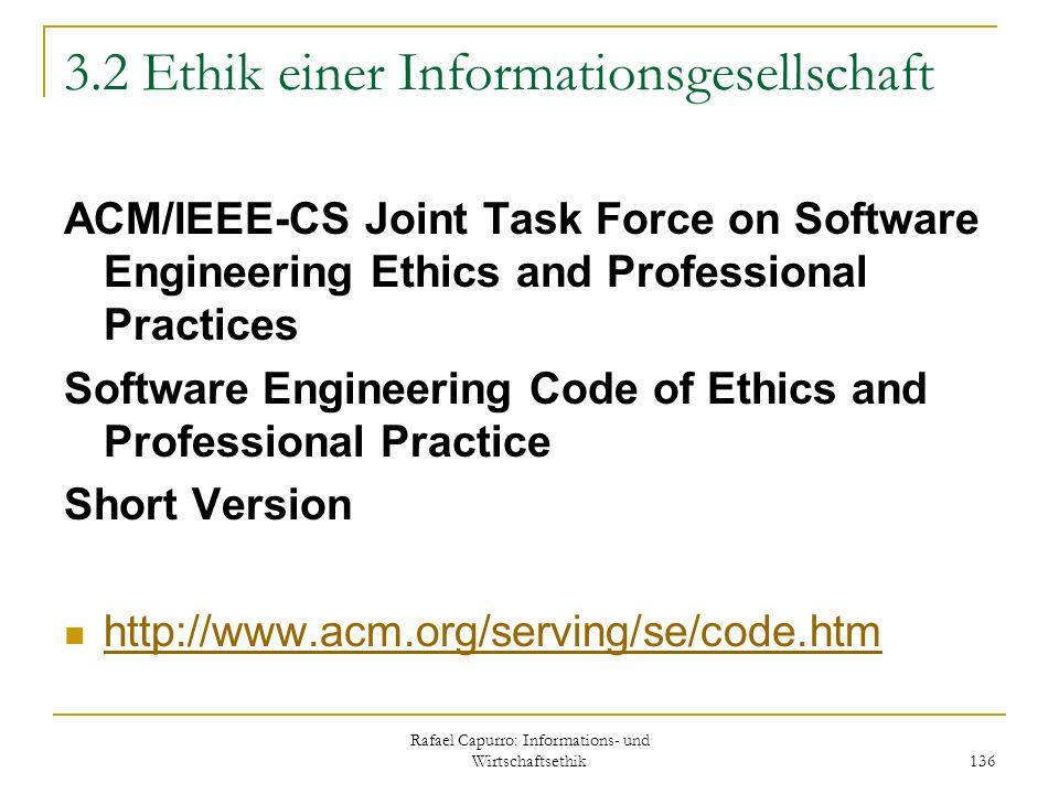 Rafael Capurro: Informations- und Wirtschaftsethik 136 3.2 Ethik einer Informationsgesellschaft ACM/IEEE-CS Joint Task Force on Software Engineering E