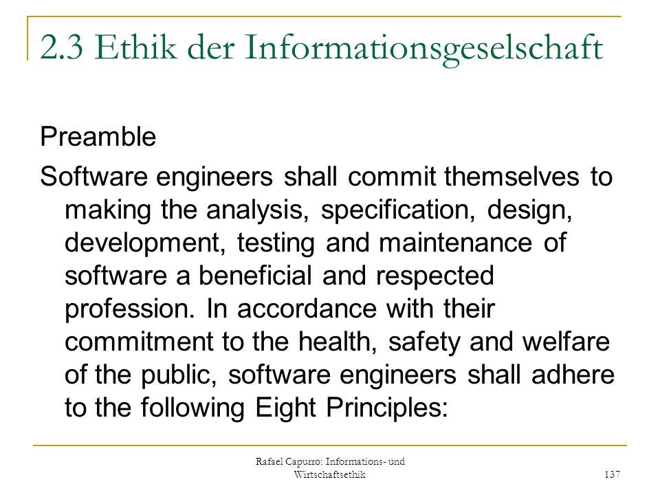 Rafael Capurro: Informations- und Wirtschaftsethik 137 2.3 Ethik der Informationsgeselschaft Preamble Software engineers shall commit themselves to ma