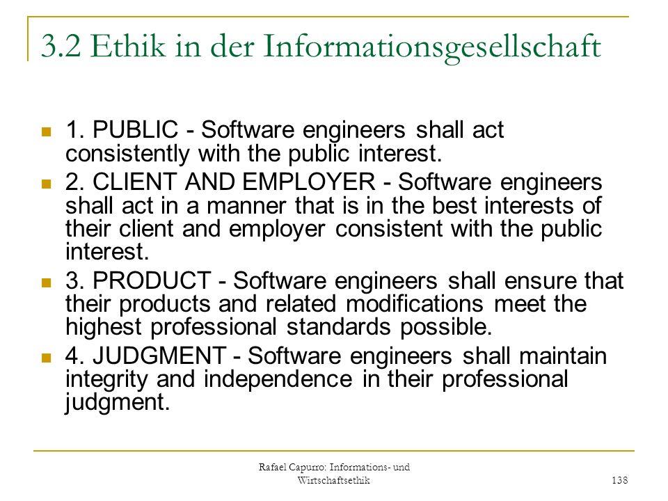 Rafael Capurro: Informations- und Wirtschaftsethik 138 3.2 Ethik in der Informationsgesellschaft 1. PUBLIC - Software engineers shall act consistently