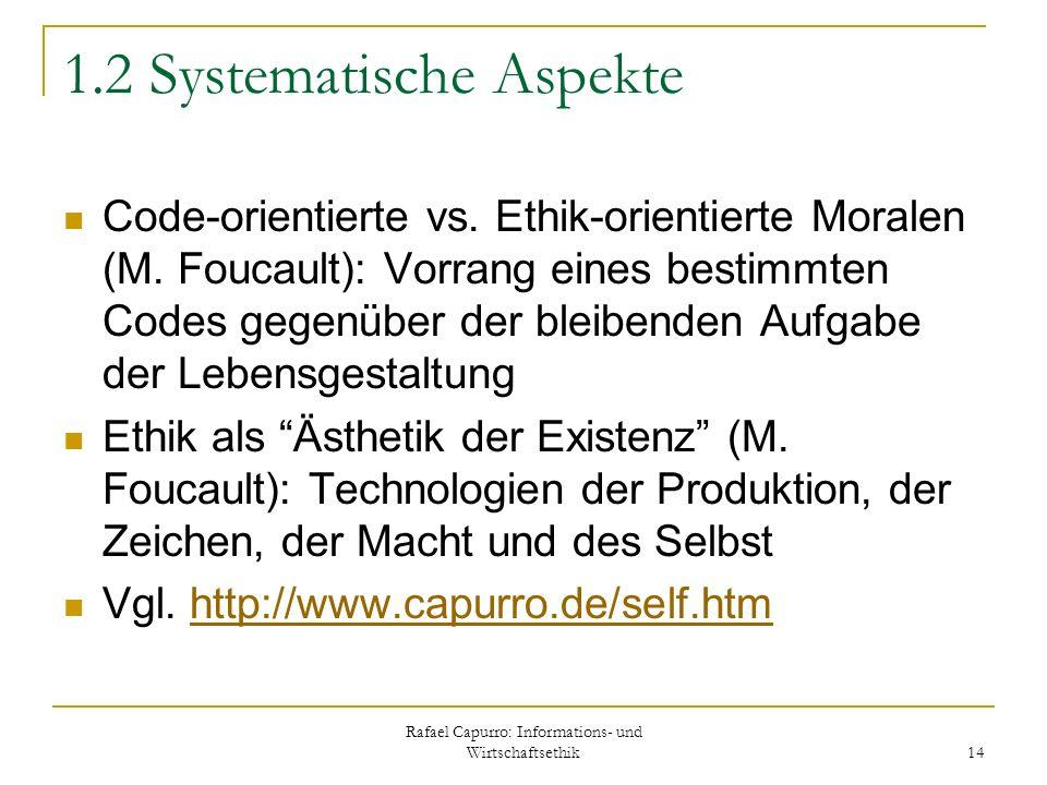 Rafael Capurro: Informations- und Wirtschaftsethik 14 1.2 Systematische Aspekte Code-orientierte vs. Ethik-orientierte Moralen (M. Foucault): Vorrang