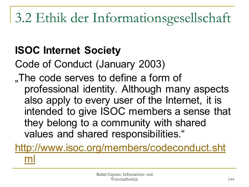 Rafael Capurro: Informations- und Wirtschaftsethik 144 3.2 Ethik der Informationsgesellschaft ISOC Internet Society Code of Conduct (January 2003) The