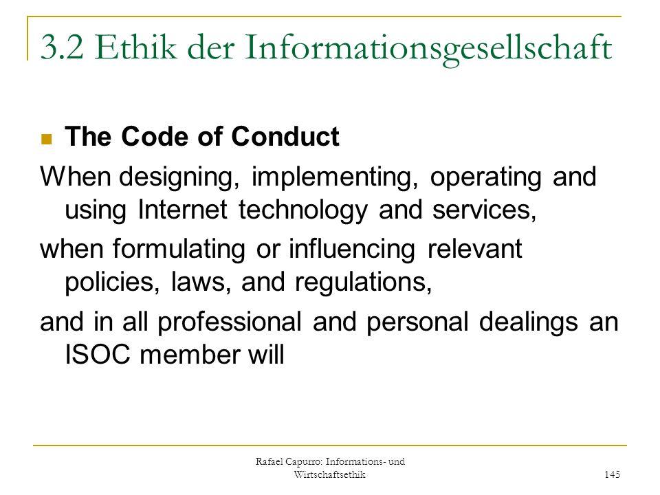 Rafael Capurro: Informations- und Wirtschaftsethik 145 3.2 Ethik der Informationsgesellschaft The Code of Conduct When designing, implementing, operat