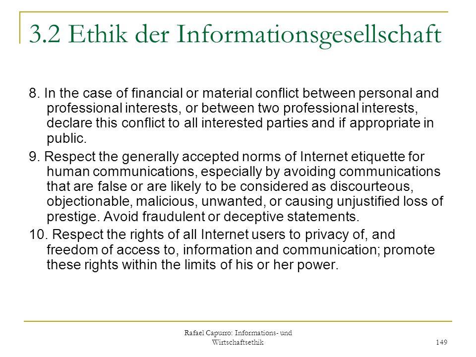 Rafael Capurro: Informations- und Wirtschaftsethik 149 3.2 Ethik der Informationsgesellschaft 8. In the case of financial or material conflict between
