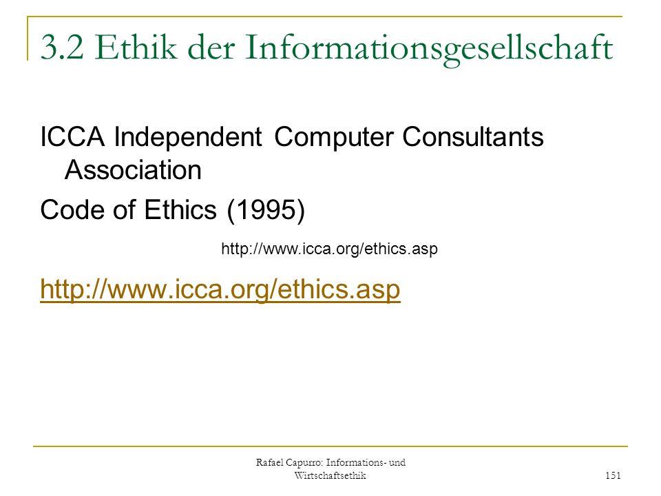 Rafael Capurro: Informations- und Wirtschaftsethik 151 3.2 Ethik der Informationsgesellschaft ICCA Independent Computer Consultants Association Code o
