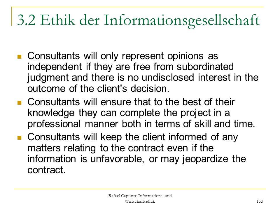 Rafael Capurro: Informations- und Wirtschaftsethik 153 3.2 Ethik der Informationsgesellschaft Consultants will only represent opinions as independent