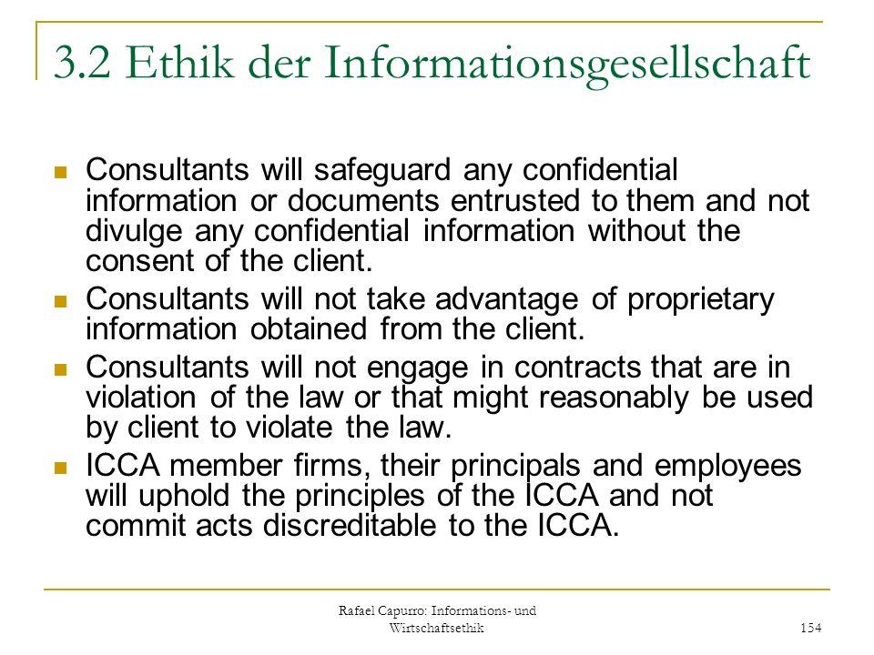 Rafael Capurro: Informations- und Wirtschaftsethik 154 3.2 Ethik der Informationsgesellschaft Consultants will safeguard any confidential information