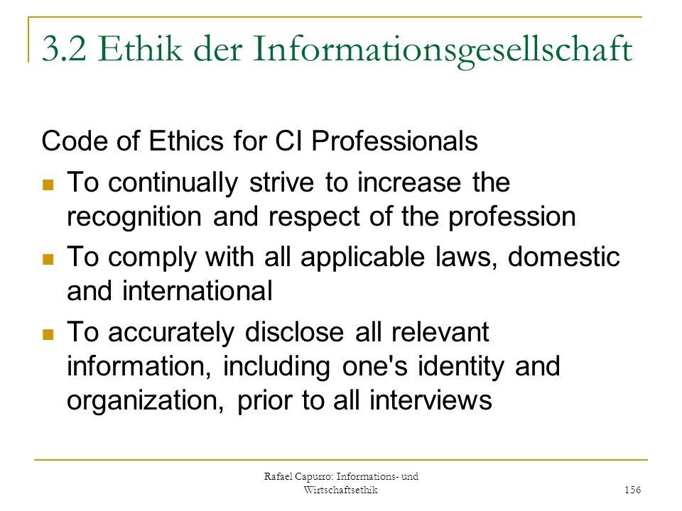 Rafael Capurro: Informations- und Wirtschaftsethik 156 3.2 Ethik der Informationsgesellschaft Code of Ethics for CI Professionals To continually striv