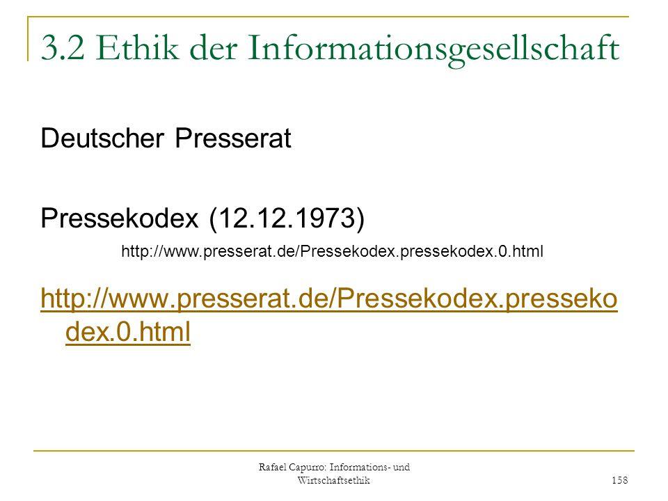 Rafael Capurro: Informations- und Wirtschaftsethik 158 3.2 Ethik der Informationsgesellschaft Deutscher Presserat Pressekodex (12.12.1973) http://www.
