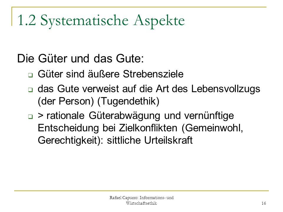 Rafael Capurro: Informations- und Wirtschaftsethik 16 1.2 Systematische Aspekte Die Güter und das Gute: Güter sind äußere Strebensziele das Gute verwe