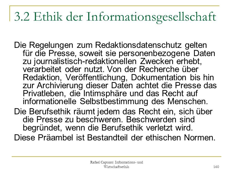 Rafael Capurro: Informations- und Wirtschaftsethik 160 3.2 Ethik der Informationsgesellschaft Die Regelungen zum Redaktionsdatenschutz gelten für die