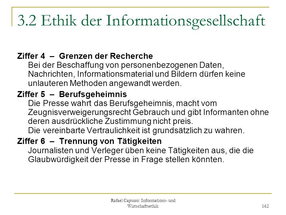 Rafael Capurro: Informations- und Wirtschaftsethik 162 3.2 Ethik der Informationsgesellschaft Ziffer 4 – Grenzen der Recherche Bei der Beschaffung von