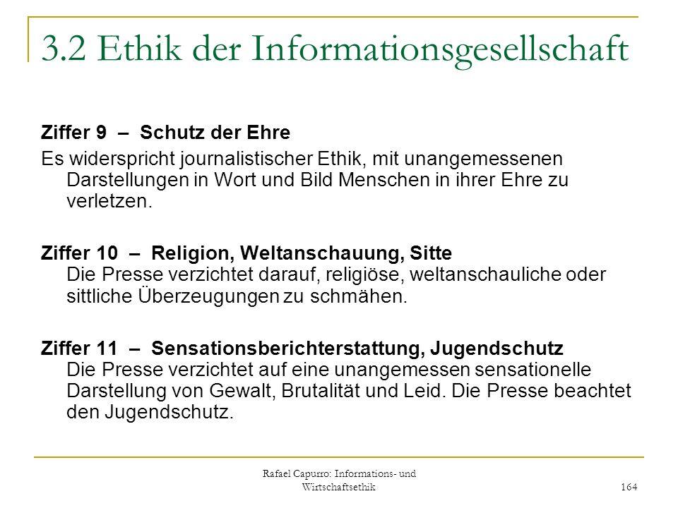 Rafael Capurro: Informations- und Wirtschaftsethik 164 3.2 Ethik der Informationsgesellschaft Ziffer 9 – Schutz der Ehre Es widerspricht journalistisc