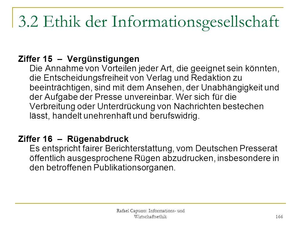 Rafael Capurro: Informations- und Wirtschaftsethik 166 3.2 Ethik der Informationsgesellschaft Ziffer 15 – Vergünstigungen Die Annahme von Vorteilen je