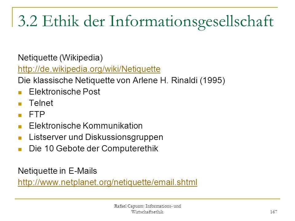 Rafael Capurro: Informations- und Wirtschaftsethik 167 3.2 Ethik der Informationsgesellschaft Netiquette (Wikipedia) http://de.wikipedia.org/wiki/Neti