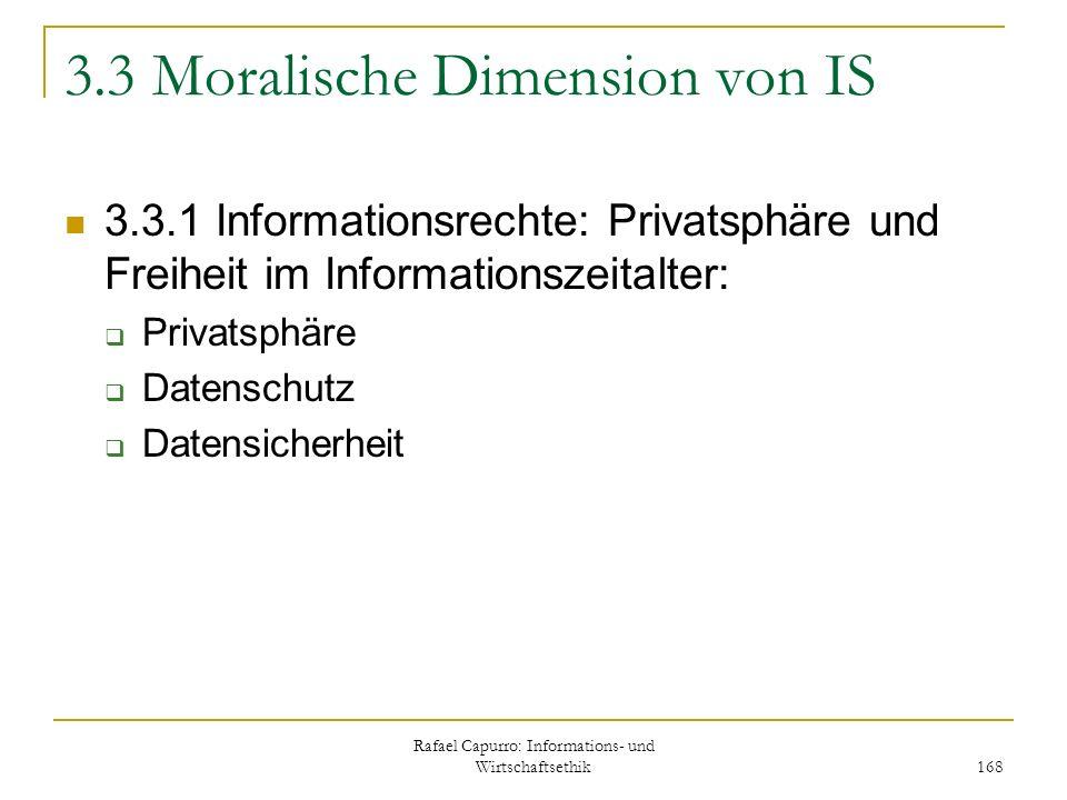 Rafael Capurro: Informations- und Wirtschaftsethik 168 3.3 Moralische Dimension von IS 3.3.1 Informationsrechte: Privatsphäre und Freiheit im Informat