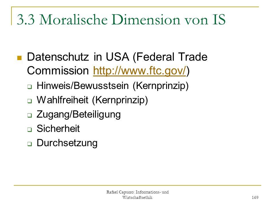 Rafael Capurro: Informations- und Wirtschaftsethik 169 3.3 Moralische Dimension von IS Datenschutz in USA (Federal Trade Commission http://www.ftc.gov