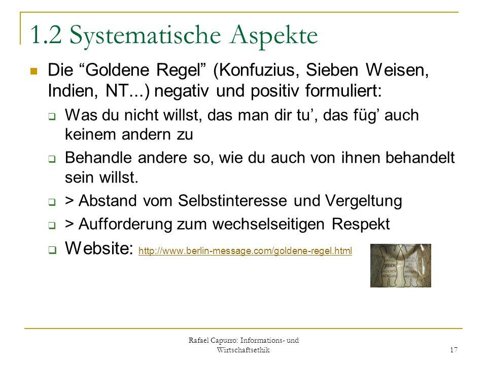 Rafael Capurro: Informations- und Wirtschaftsethik 17 1.2 Systematische Aspekte Die Goldene Regel (Konfuzius, Sieben Weisen, Indien, NT...) negativ un