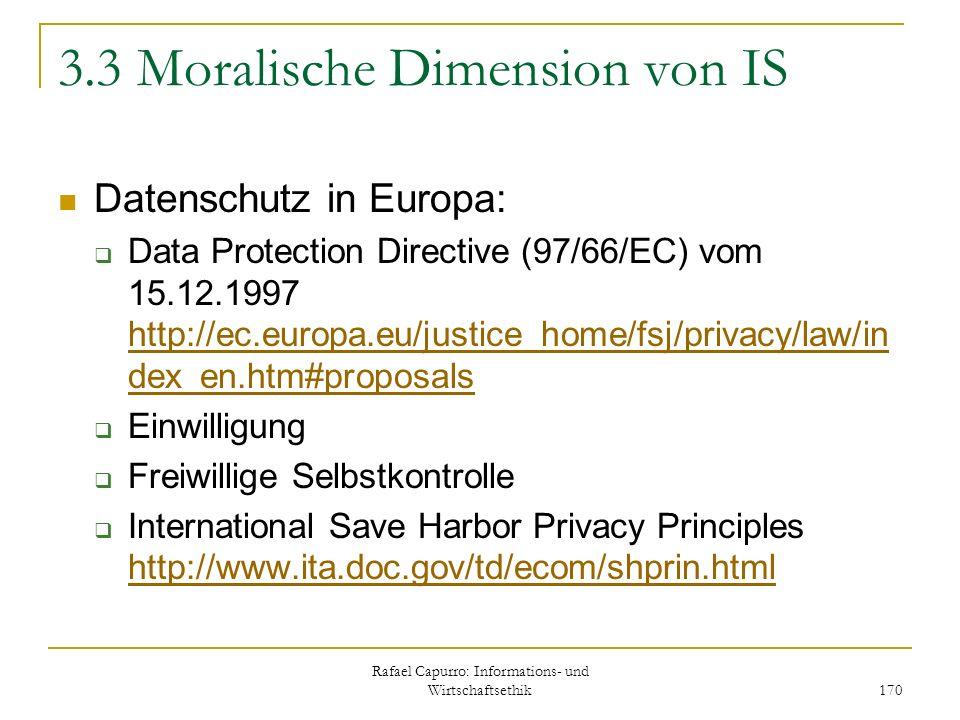 Rafael Capurro: Informations- und Wirtschaftsethik 170 3.3 Moralische Dimension von IS Datenschutz in Europa: Data Protection Directive (97/66/EC) vom