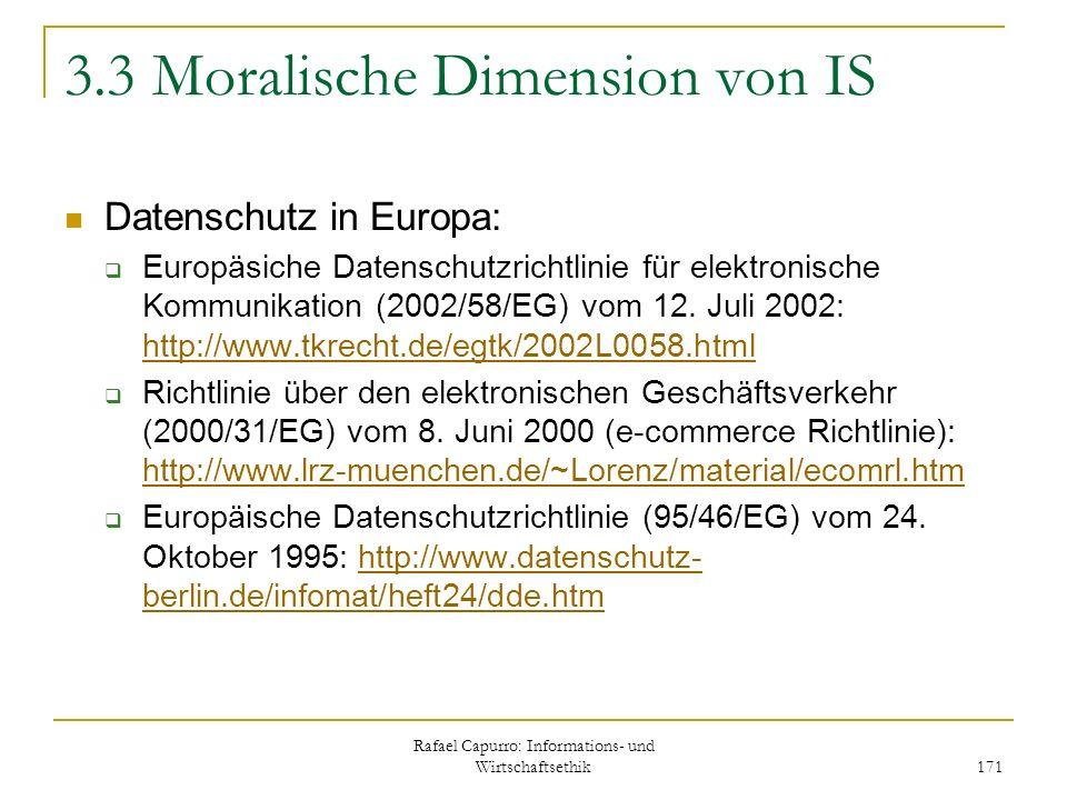 Rafael Capurro: Informations- und Wirtschaftsethik 171 3.3 Moralische Dimension von IS Datenschutz in Europa: Europäsiche Datenschutzrichtlinie für el