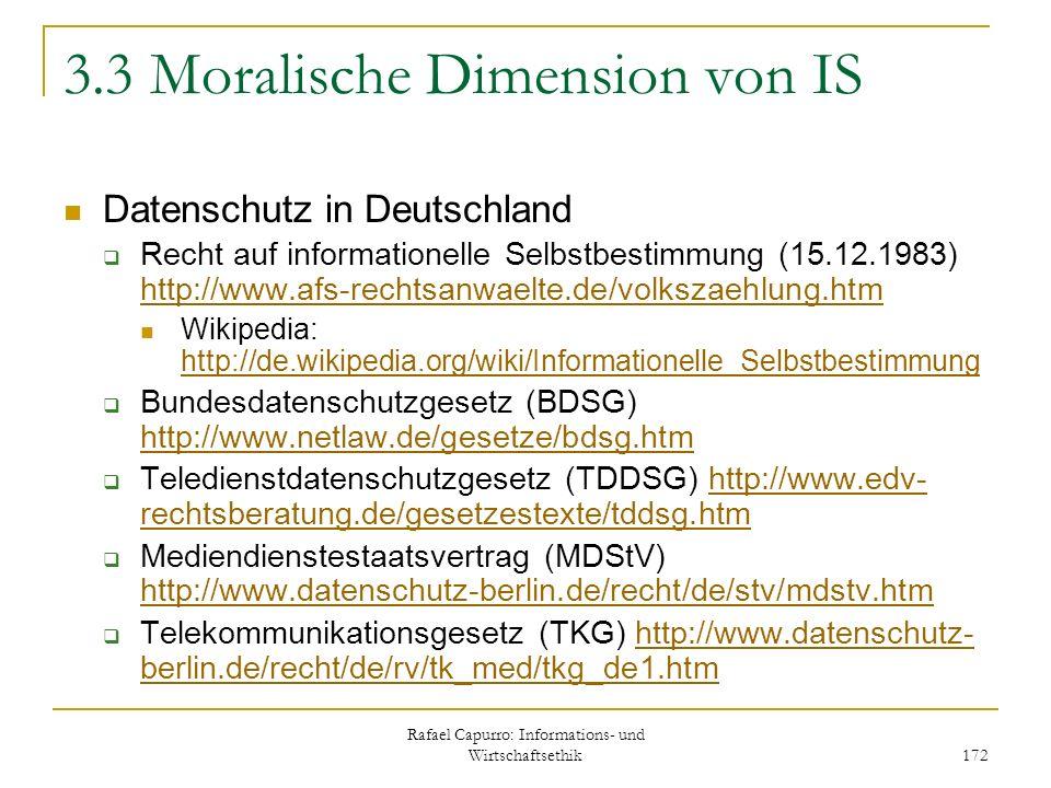 Rafael Capurro: Informations- und Wirtschaftsethik 172 3.3 Moralische Dimension von IS Datenschutz in Deutschland Recht auf informationelle Selbstbest