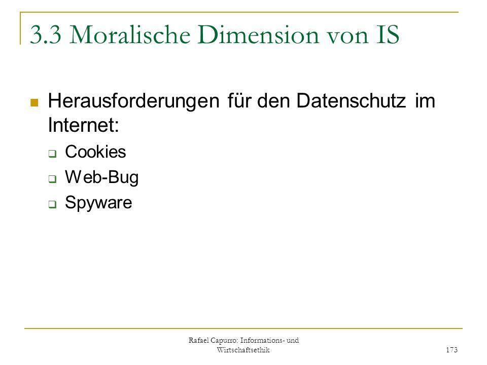 Rafael Capurro: Informations- und Wirtschaftsethik 173 3.3 Moralische Dimension von IS Herausforderungen für den Datenschutz im Internet: Cookies Web-