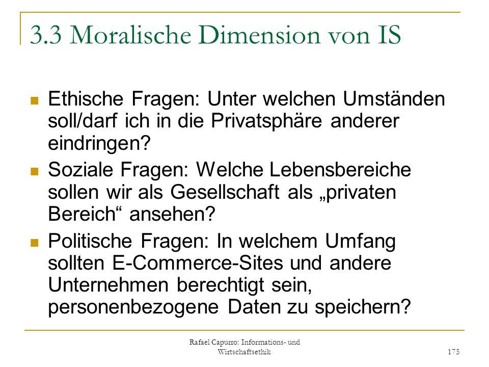 Rafael Capurro: Informations- und Wirtschaftsethik 175 3.3 Moralische Dimension von IS Ethische Fragen: Unter welchen Umständen soll/darf ich in die P