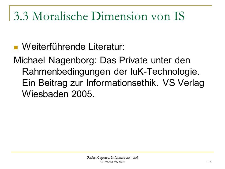 Rafael Capurro: Informations- und Wirtschaftsethik 176 3.3 Moralische Dimension von IS Weiterführende Literatur: Michael Nagenborg: Das Private unter