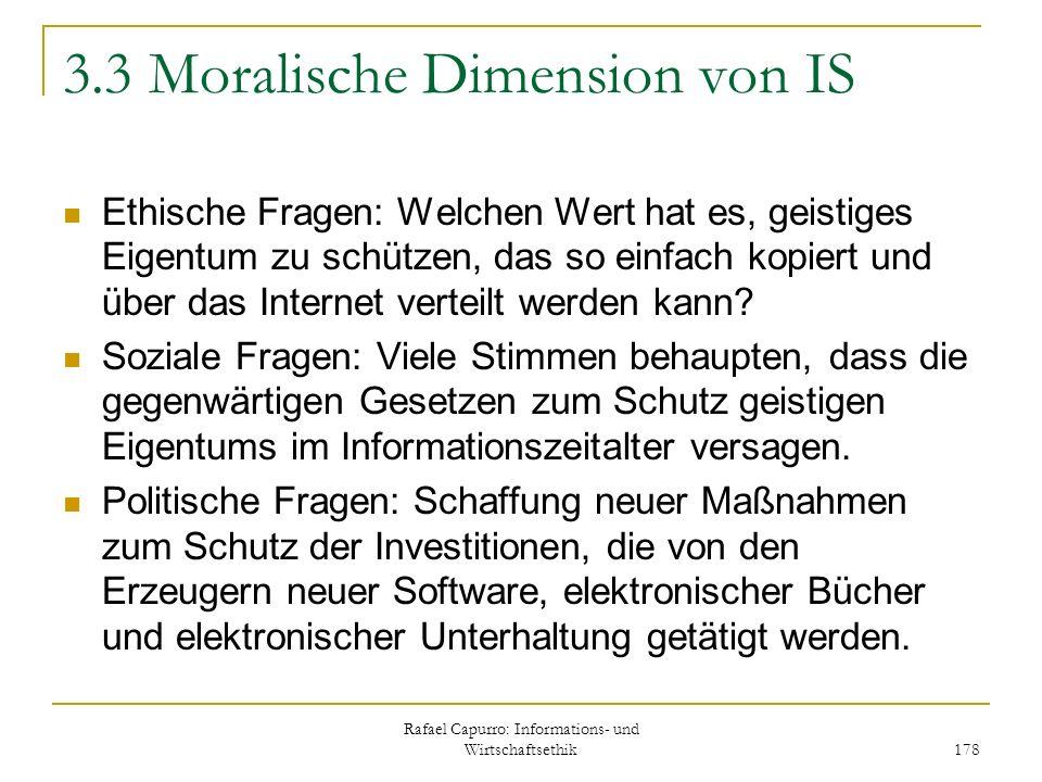 Rafael Capurro: Informations- und Wirtschaftsethik 178 3.3 Moralische Dimension von IS Ethische Fragen: Welchen Wert hat es, geistiges Eigentum zu sch