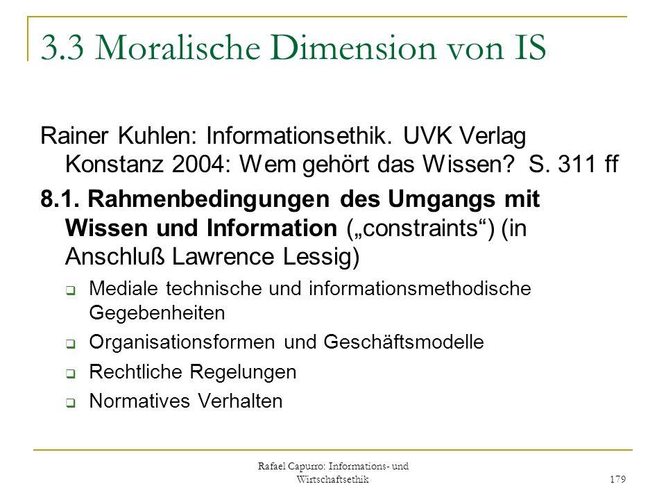 Rafael Capurro: Informations- und Wirtschaftsethik 179 3.3 Moralische Dimension von IS Rainer Kuhlen: Informationsethik. UVK Verlag Konstanz 2004: Wem