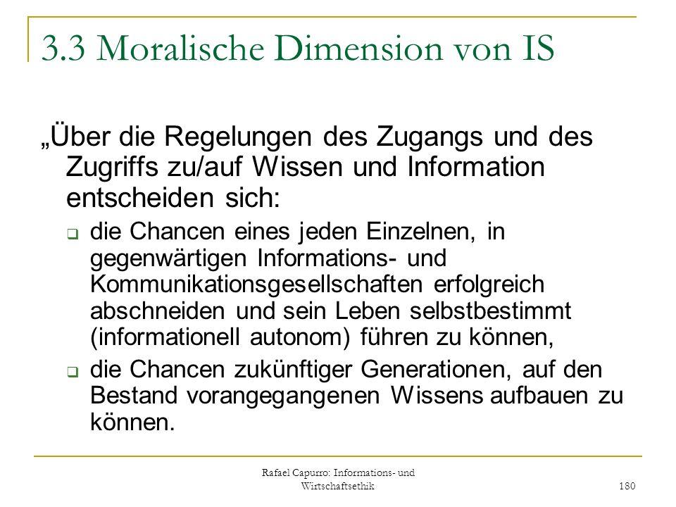 Rafael Capurro: Informations- und Wirtschaftsethik 180 3.3 Moralische Dimension von IS Über die Regelungen des Zugangs und des Zugriffs zu/auf Wissen