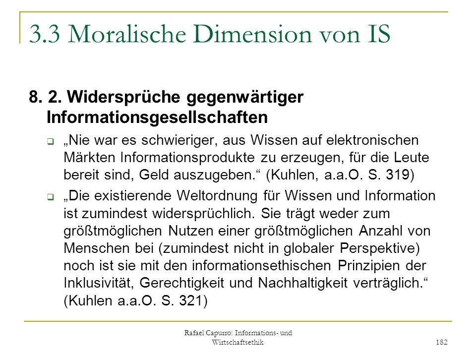 Rafael Capurro: Informations- und Wirtschaftsethik 182 3.3 Moralische Dimension von IS 8. 2. Widersprüche gegenwärtiger Informationsgesellschaften Nie