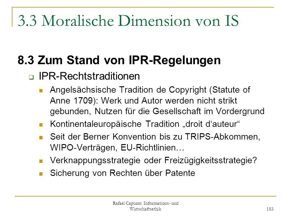 Rafael Capurro: Informations- und Wirtschaftsethik 183 3.3 Moralische Dimension von IS 8.3 Zum Stand von IPR-Regelungen IPR-Rechtstraditionen Angelsäc