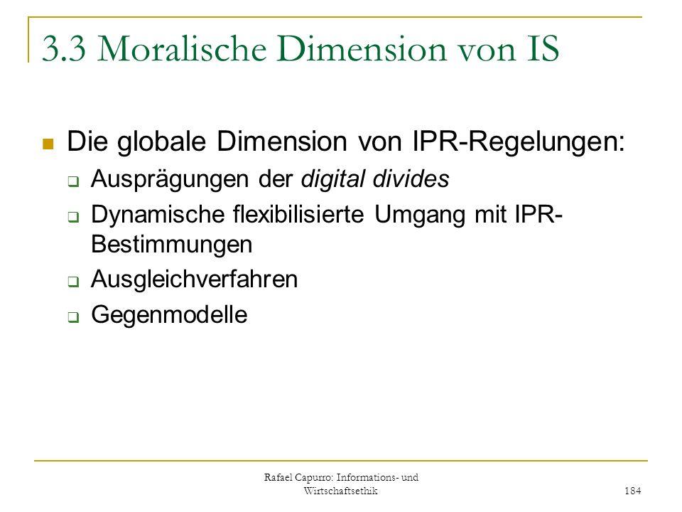 Rafael Capurro: Informations- und Wirtschaftsethik 184 3.3 Moralische Dimension von IS Die globale Dimension von IPR-Regelungen: Ausprägungen der digi