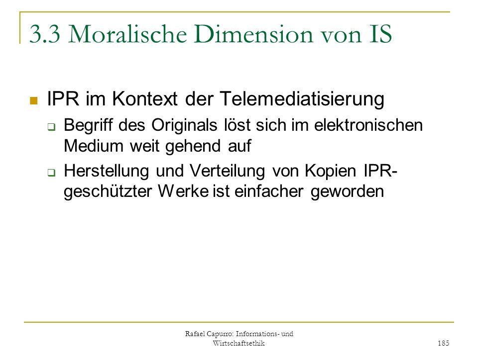 Rafael Capurro: Informations- und Wirtschaftsethik 185 3.3 Moralische Dimension von IS IPR im Kontext der Telemediatisierung Begriff des Originals lös