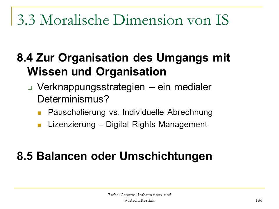 Rafael Capurro: Informations- und Wirtschaftsethik 186 3.3 Moralische Dimension von IS 8.4 Zur Organisation des Umgangs mit Wissen und Organisation Ve