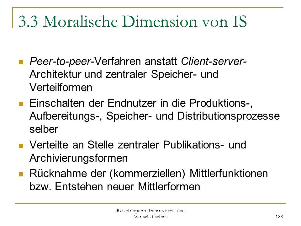 Rafael Capurro: Informations- und Wirtschaftsethik 188 3.3 Moralische Dimension von IS Peer-to-peer-Verfahren anstatt Client-server- Architektur und z