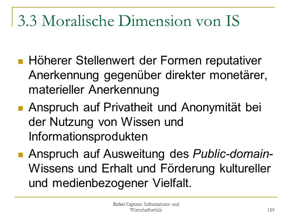 Rafael Capurro: Informations- und Wirtschaftsethik 189 3.3 Moralische Dimension von IS Höherer Stellenwert der Formen reputativer Anerkennung gegenübe