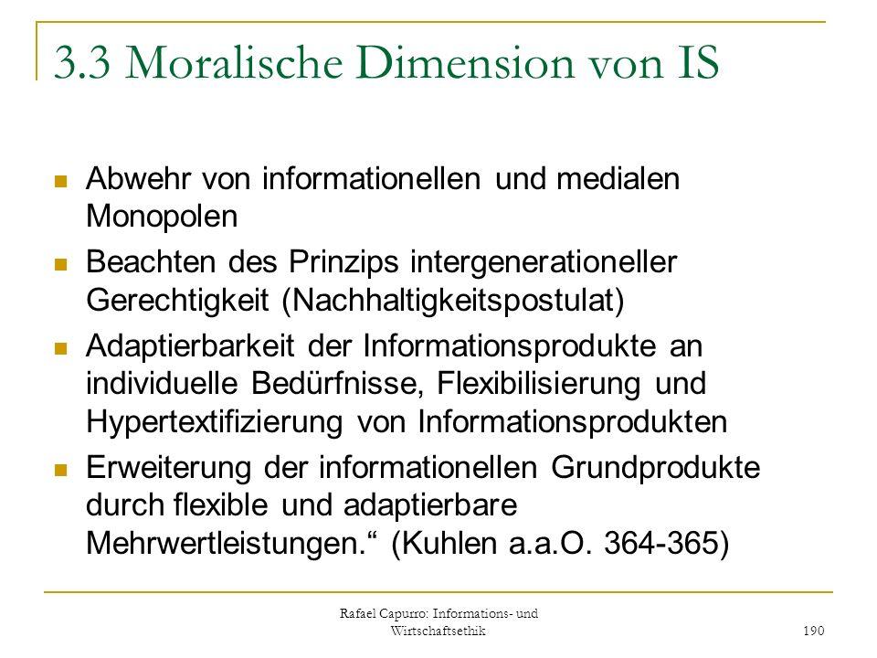 Rafael Capurro: Informations- und Wirtschaftsethik 190 3.3 Moralische Dimension von IS Abwehr von informationellen und medialen Monopolen Beachten des
