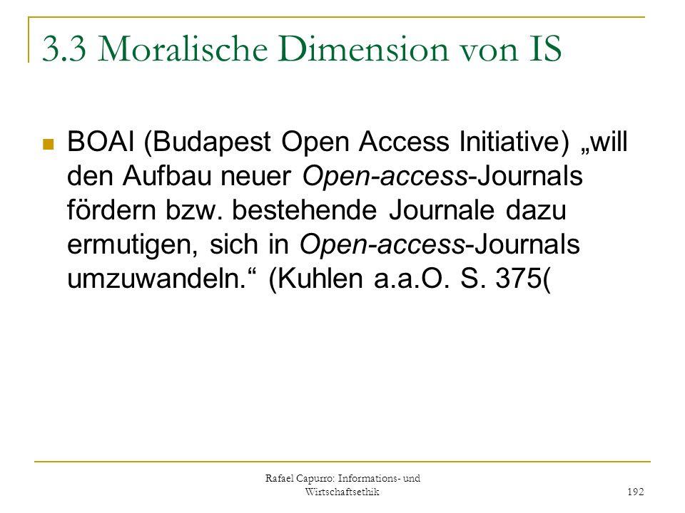 Rafael Capurro: Informations- und Wirtschaftsethik 192 3.3 Moralische Dimension von IS BOAI (Budapest Open Access Initiative) will den Aufbau neuer Op