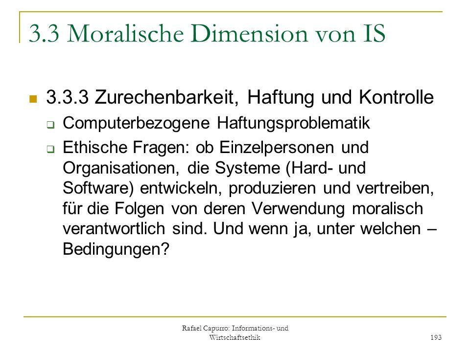 Rafael Capurro: Informations- und Wirtschaftsethik 193 3.3 Moralische Dimension von IS 3.3.3 Zurechenbarkeit, Haftung und Kontrolle Computerbezogene H
