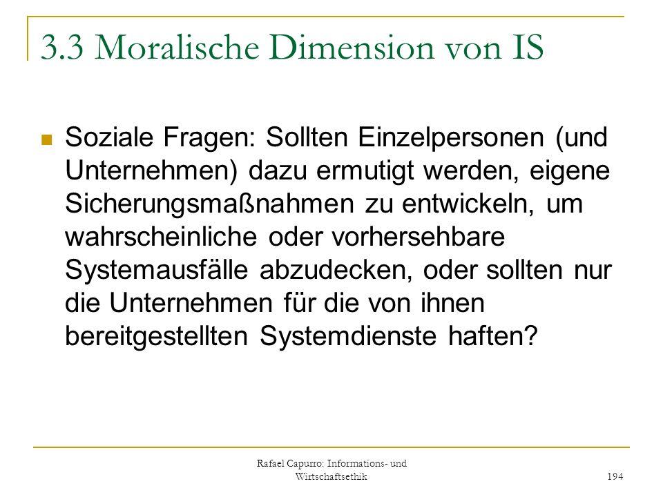 Rafael Capurro: Informations- und Wirtschaftsethik 194 3.3 Moralische Dimension von IS Soziale Fragen: Sollten Einzelpersonen (und Unternehmen) dazu e