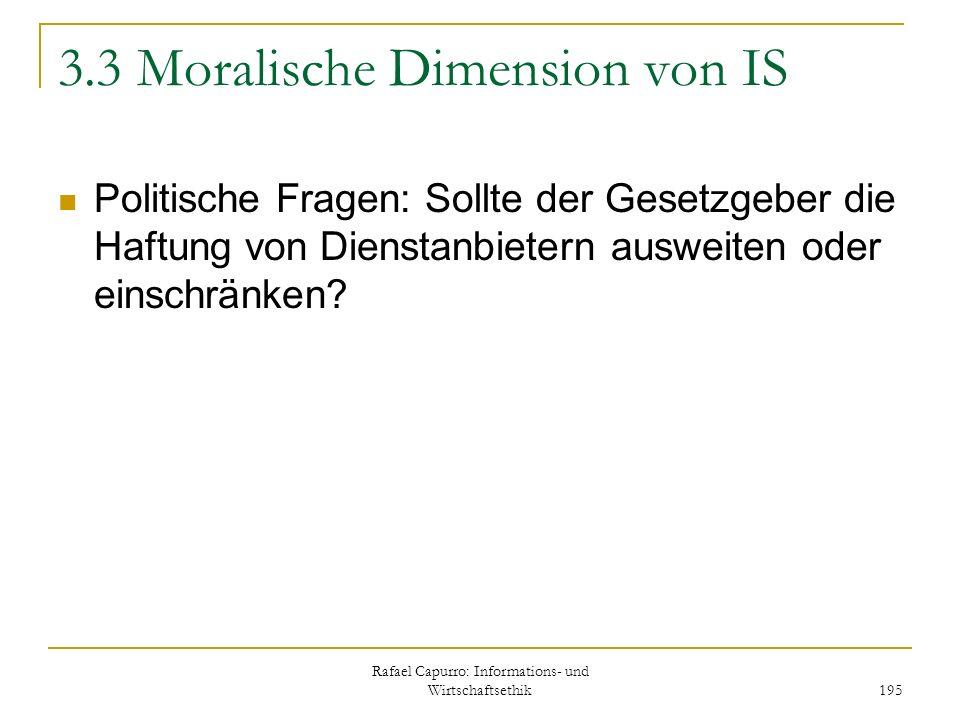 Rafael Capurro: Informations- und Wirtschaftsethik 195 3.3 Moralische Dimension von IS Politische Fragen: Sollte der Gesetzgeber die Haftung von Diens