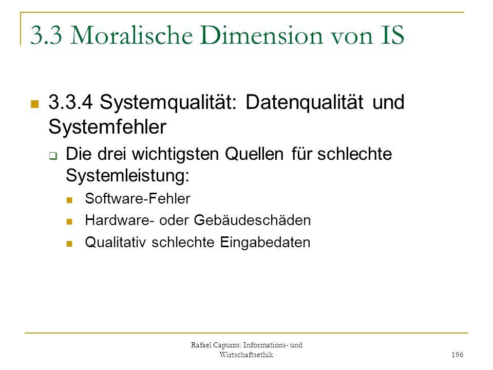 Rafael Capurro: Informations- und Wirtschaftsethik 196 3.3 Moralische Dimension von IS 3.3.4 Systemqualität: Datenqualität und Systemfehler Die drei w