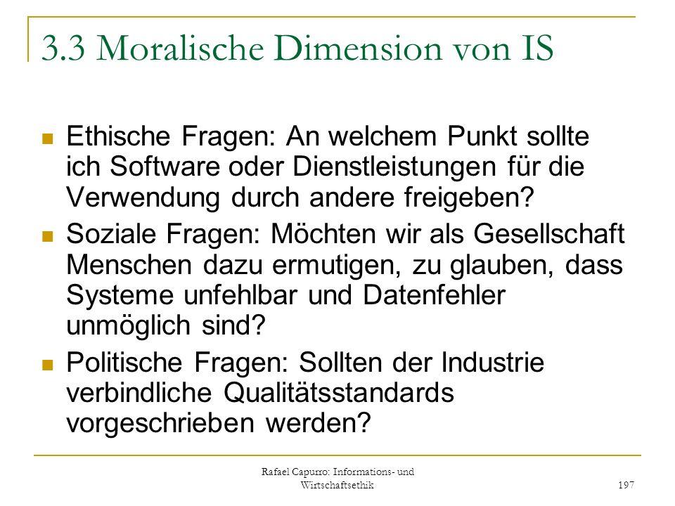 Rafael Capurro: Informations- und Wirtschaftsethik 197 3.3 Moralische Dimension von IS Ethische Fragen: An welchem Punkt sollte ich Software oder Dien