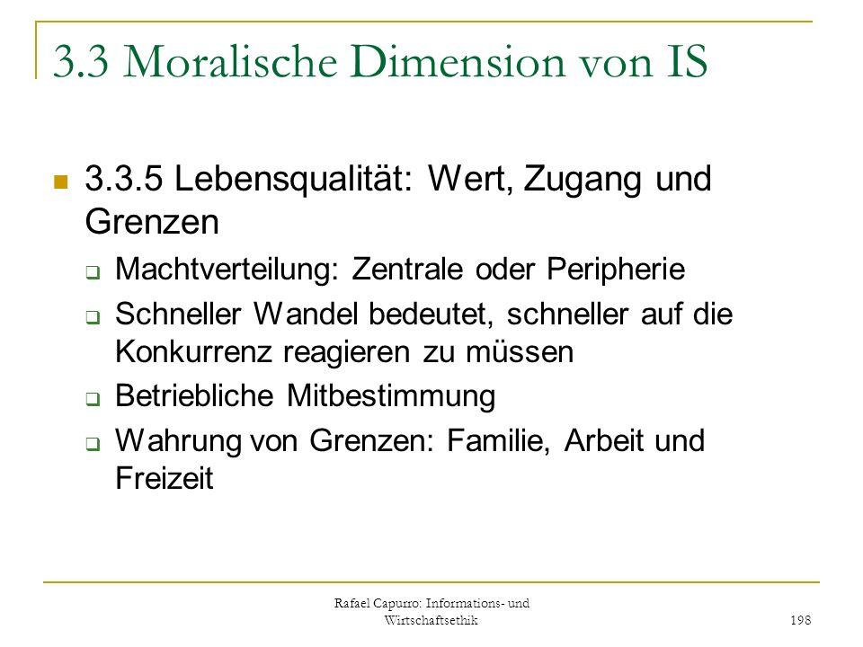 Rafael Capurro: Informations- und Wirtschaftsethik 198 3.3 Moralische Dimension von IS 3.3.5 Lebensqualität: Wert, Zugang und Grenzen Machtverteilung: