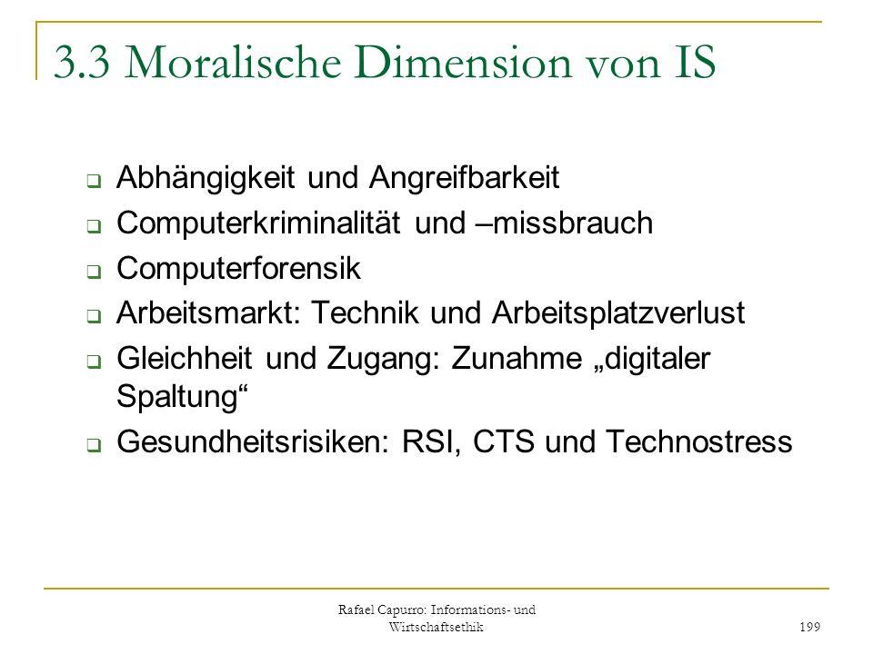 Rafael Capurro: Informations- und Wirtschaftsethik 199 3.3 Moralische Dimension von IS Abhängigkeit und Angreifbarkeit Computerkriminalität und –missb