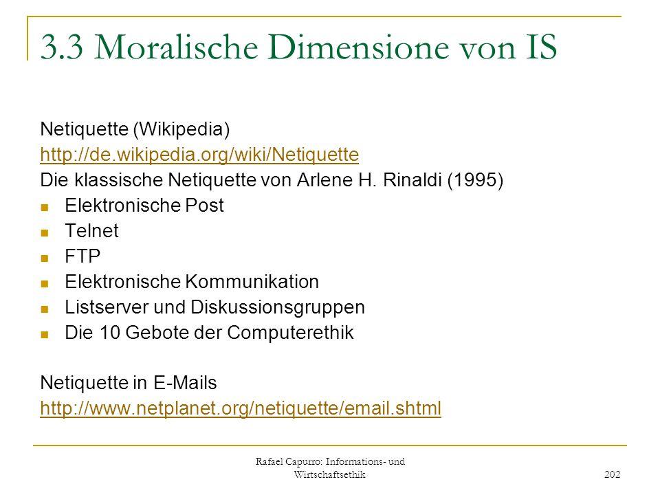 Rafael Capurro: Informations- und Wirtschaftsethik 202 3.3 Moralische Dimensione von IS Netiquette (Wikipedia) http://de.wikipedia.org/wiki/Netiquette