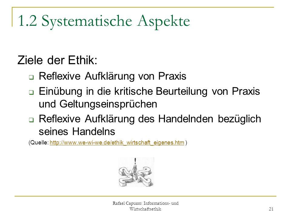Rafael Capurro: Informations- und Wirtschaftsethik 21 1.2 Systematische Aspekte Ziele der Ethik: Reflexive Aufklärung von Praxis Einübung in die kriti