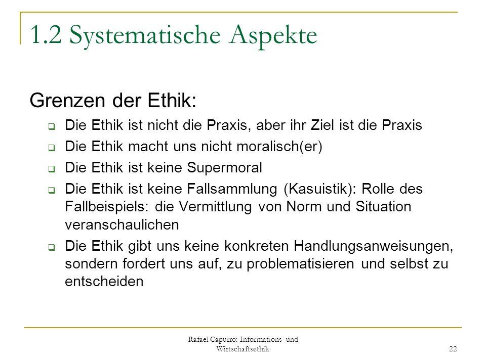 Rafael Capurro: Informations- und Wirtschaftsethik 22 1.2 Systematische Aspekte Grenzen der Ethik: Die Ethik ist nicht die Praxis, aber ihr Ziel ist d
