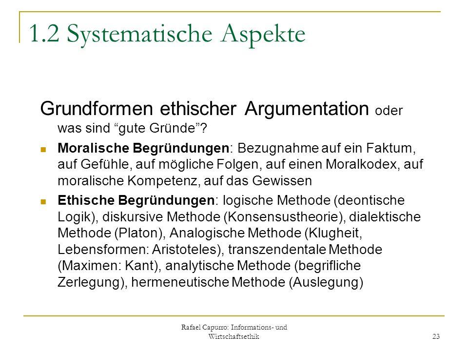 Rafael Capurro: Informations- und Wirtschaftsethik 23 1.2 Systematische Aspekte Grundformen ethischer Argumentation oder was sind gute Gründe? Moralis